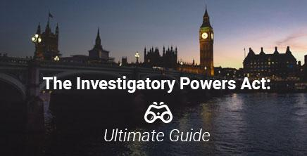 Investigatory Powers Act (IPA): Ultimate Introduction and Guide